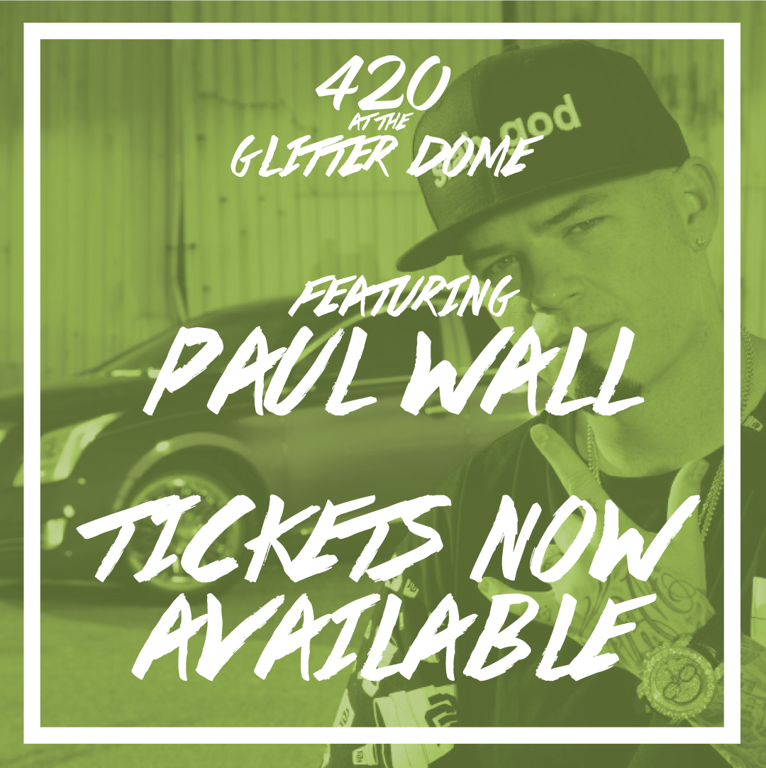 420 at the Glitter Dome with Paul Wall